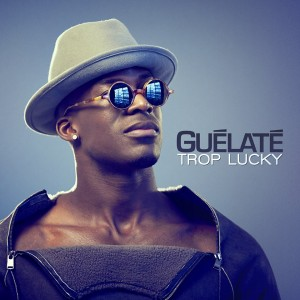 Guelate Nouveau single Trop Lucky